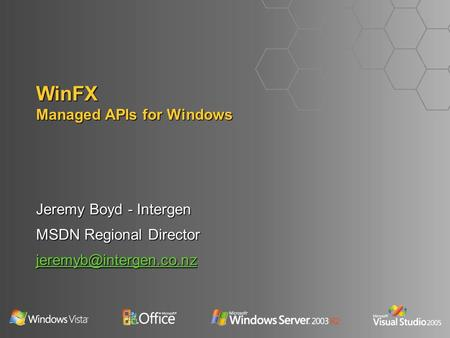 Jeremy Boyd - Intergen MSDN Regional Director WinFX Managed APIs for Windows.