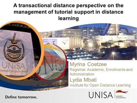 A transactional distance perspective on the management of tutorial support in distance learning Myrina Coetzee Registrar: Academic, Enrolments and Administration.