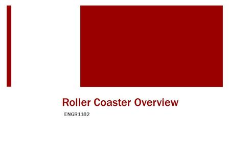 Roller Coaster Overview ENGR1182.  As part of the project in ENGR , your team will: Innovate, Design, Build, Document, Test a model roller coaster.