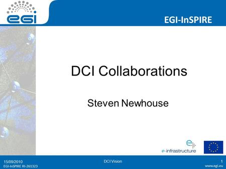 EGI-InSPIRE RI EGI-InSPIRE  EGI-InSPIRE RI DCI Collaborations Steven Newhouse 15/09/2010 DCI Vision1.