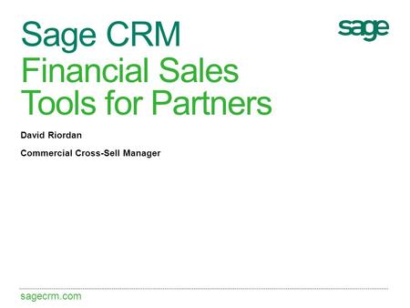 Sagecrm.com Financial Sales Tools for Partners David Riordan Commercial Cross-Sell Manager Sage CRM.