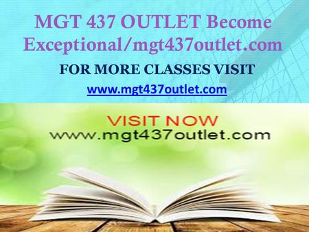 MGT 437 OUTLET Become Exceptional/mgt437outlet.com FOR MORE CLASSES VISIT