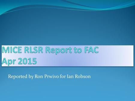 Reported by Ron Prwivo for Ian Robson. Overview Response to Recommendations from the RLSR of November 2014 – very good, RF staffing remains an issue Very.