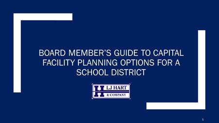 BOARD MEMBER'S GUIDE TO CAPITAL FACILITY PLANNING OPTIONS FOR A SCHOOL DISTRICT 1.