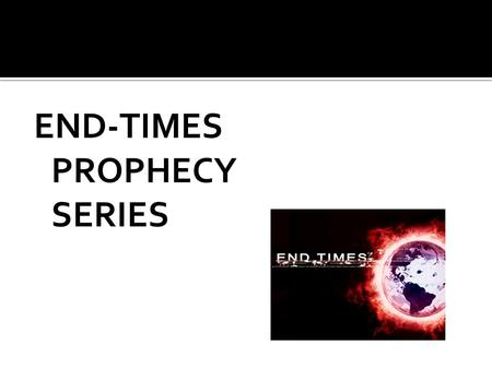 END-TIMES PROPHECY SERIES. 1. God purposely presents His truth to veil its meaning especially to the unbelieving. 2. It is difficult to determine what.