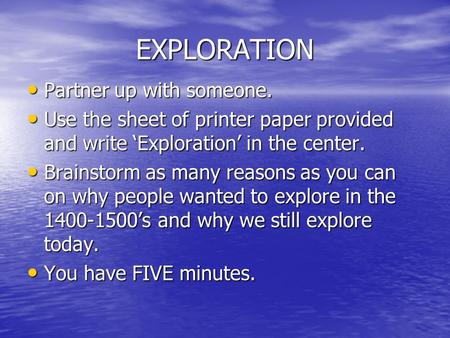 EXPLORATION Partner up with someone. Partner up with someone. Use the sheet of printer paper provided and write 'Exploration' in the center. Use the sheet.