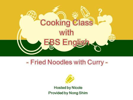 Hosted by Nicole Provided by Nong Shim. + Curry : An Indian dish made with meat, vegetables, and a spiced sauce. Fried Noodles with Curry Korea India.