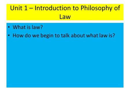 Unit 1 – Introduction to Philosophy of Law What is law? How do we begin to talk about what law is?