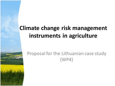 Climate change risk management instruments in agriculture Proposal for the Lithuanian case study (WP4)