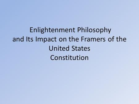 Enlightenment Philosophy and Its Impact on the Framers of the United States Constitution.