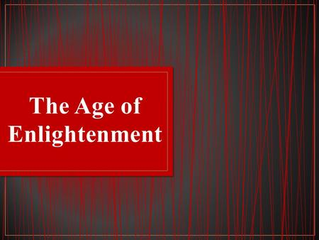 Enlightenment was a period where people began to use reason to view what was happening in society in the 's During Absolutism is when many enlightened.