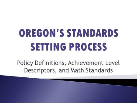 Policy Definitions, Achievement Level Descriptors, and Math Standards.