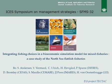 Ministry of Food, Agriculture and Fisheries Danish Institute for Fisheries Research ICES Symposium on management strategies - SFMS-32 Integrating fishing.
