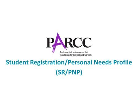 Student Registration/Personal Needs Profile (SR/PNP)