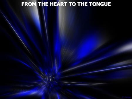 FROM THE HEART TO THE TONGUE. Tongue - a flexible muscular organ in the mouth used in tasting, swallowing, and for speech.