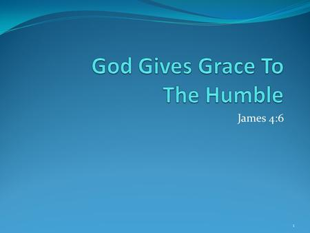 James 4:6 1. Review Of James Dealing With Temptations. 1:2-4 Receive With Meekness. 1:21 Fulfilling The Royal Law. 2:1-13 Faith And Works. 2:14-26 Taming.