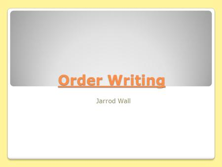 Order Writing Jarrod Wall. ADC VAAN DISML Essentials:  Clarity  Date, Time, Signature  Legible.