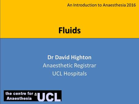 Dr David Highton Anaesthetic Registrar UCL Hospitals Fluids An Introduction to Anaesthesia 2016.