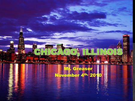 Mr. Greaser November 4 th, WHERE CHICAGO IS LOCATED AND ITS GEOGRAPHIC FEATURES. Chicago is located in North America, in the USA. Chicago is relatively.