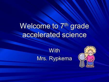 Welcome to 7 th grade accelerated science With Mrs. Rypkema.