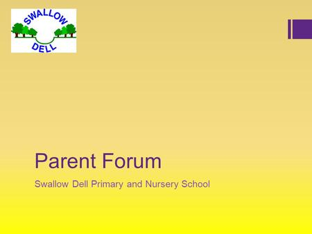 Parent Forum Swallow Dell Primary and Nursery School.