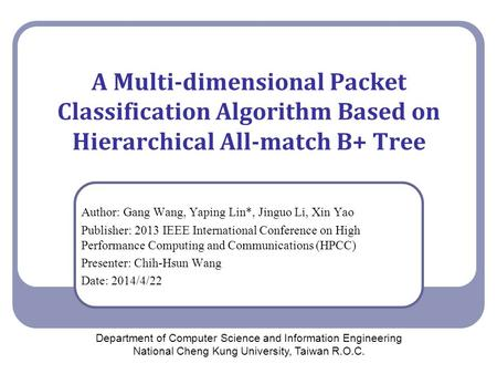 A Multi-dimensional Packet Classification Algorithm Based on Hierarchical All-match B+ Tree Author: Gang Wang, Yaping Lin*, Jinguo Li, Xin Yao Publisher: