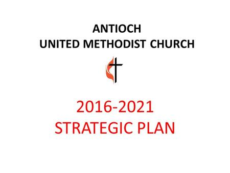ANTIOCH UNITED METHODIST CHURCH STRATEGIC PLAN.