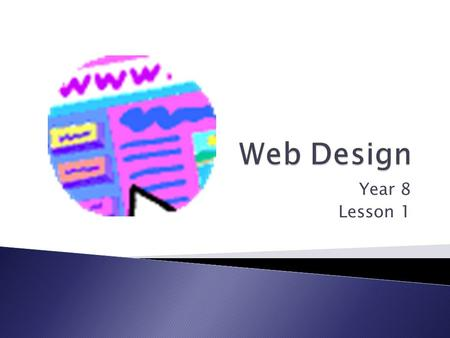 Year 8 Lesson 1. LO1: Will be able to recognise the main features of a website LO2: Explain good and bad design features of websites. LO3: Evaluate a.