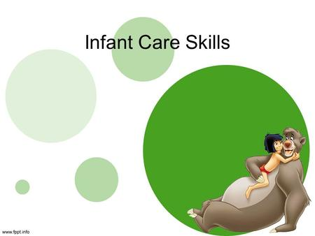 Infant Care Skills. Learning Targets I can describe and demonstrate how to bathe, dress and diaper a baby. I can explain how to encourage good sleep habits.