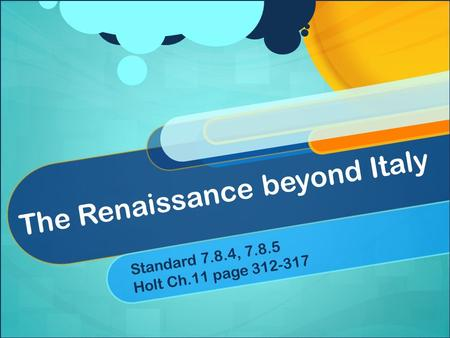 The Renaissance beyond Italy Standard 7.8.4, Holt Ch.11 page