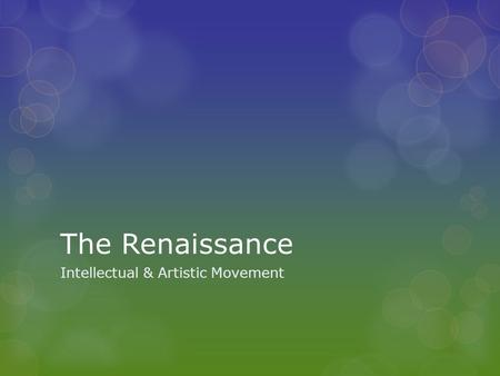 The Renaissance Intellectual & Artistic Movement.