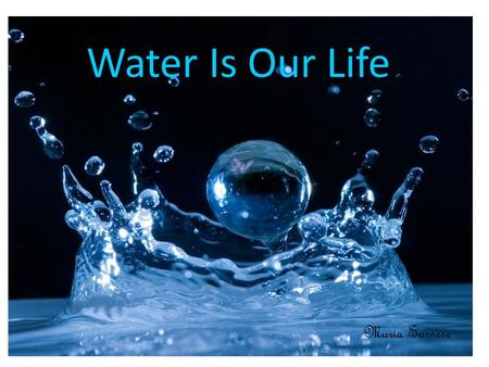 Water Is Our Life Maria Sarnese. Save That Water Drip drop drip drop there gos our water that no one cares about instead of wasting lets Save Save Save.
