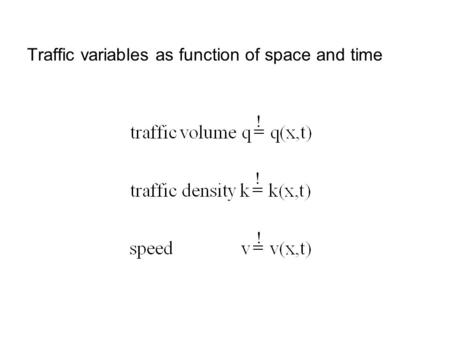Traffic variables as function of space and time ! ! !