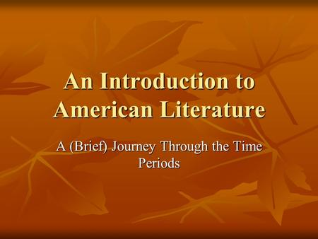 An Introduction to American Literature A (Brief) Journey Through the Time Periods.