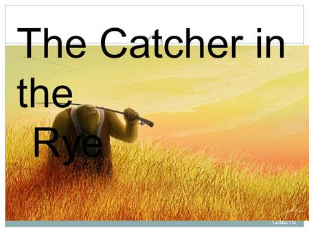 12/02/10 The Catcher in the Rye. Bringing you America's most popular loner teenager since 1951 The Catcher in the Rye.