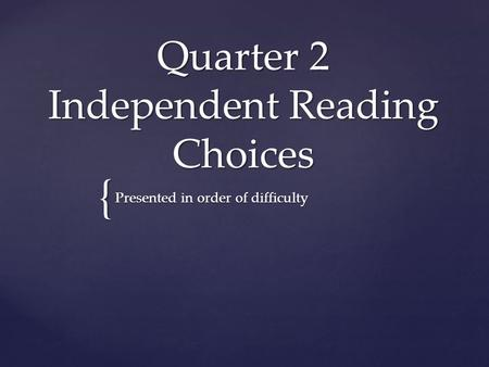 { Quarter 2 Independent Reading Choices Presented in order of difficulty.