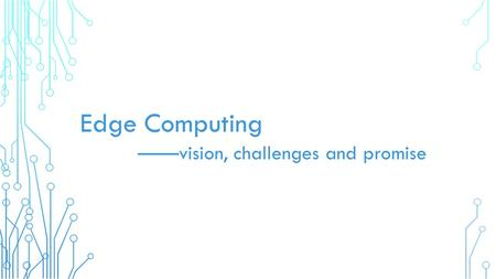 Edge Computing ——vision, challenges and promise. 物联网云计算.