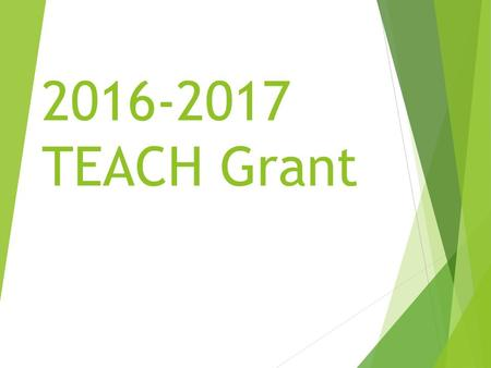 TEACH Grant. TEACH Grant Program  Through the College Cost Reduction and Access Act of 2007, Congress created the Teacher Education Assistance.