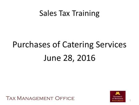 Sales Tax Training Purchases of Catering Services June 28, 2016 Tax Management Office 1.