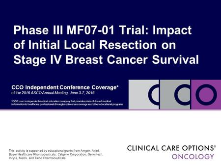 CCO Independent Conference Coverage* of the 2016 ASCO Annual Meeting, June 3-7, 2016 Phase III MF07-01 Trial: Impact of Initial Local Resection on Stage.