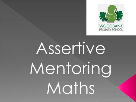 Assertive Mentoring Maths.  To inform you of the new statutory requirements for assessment  To give you an overview of the Assertive Mentoring System.