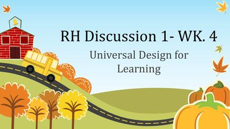 RH Discussion 1- WK. 4 Universal Design for Learning.