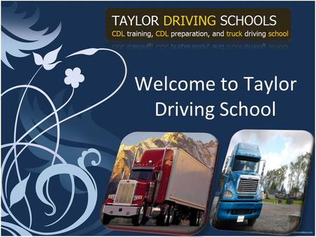 Welcome to Taylor Driving School. Learn surprising skills to enhance career Do you wish to become a professional truck driver? Training will be an important.