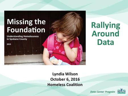 Data Center Program Lyndia Wilson October 6, 2016 Homeless Coalition Rallying Around Data.