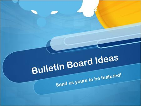 Bulletin Board Ideas Send us yours to be featured!