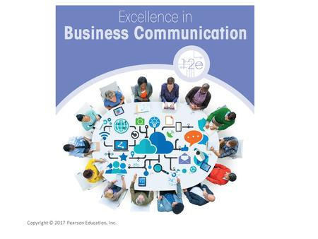 Copyright © 2017 Pearson Education, Inc.. Excellence in Business Communication Chapter 6 Completing Business Messages Copyright © 2017 Pearson Education,