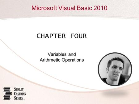 Microsoft Visual Basic 2010 CHAPTER FOUR Variables and Arithmetic Operations.