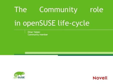 The Community role in openSUSE life-cycle Dinar Valeev Community member.