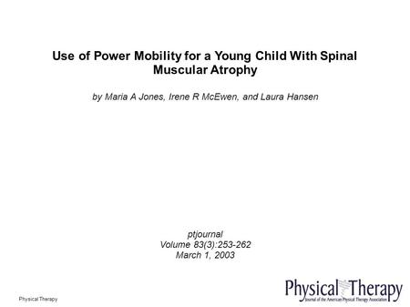 Use of Power Mobility for a Young Child With Spinal Muscular Atrophy by Maria A Jones, Irene R McEwen, and Laura Hansen ptjournal Volume 83(3):