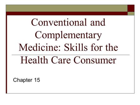 Chapter 15 Conventional and Complementary Medicine: Skills for the Health Care Consumer.